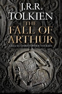 The Fall of Arthur: Previously Unpublished Tolkien Poem to be Released in May 2013